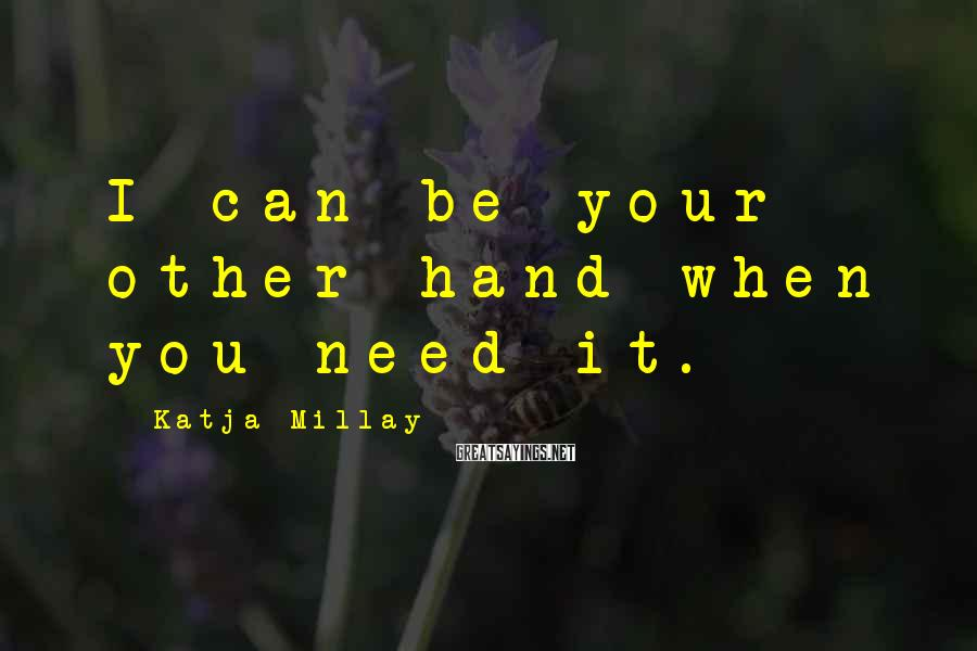 Katja Millay Sayings: I can be your other hand when you need it.