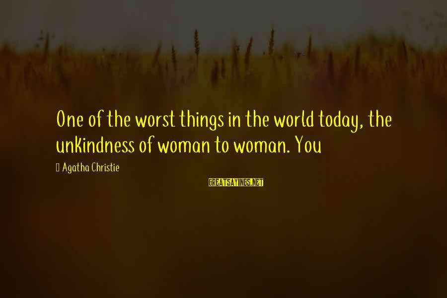 Kawalan Ng Oras Sa Relasyon Sayings By Agatha Christie: One of the worst things in the world today, the unkindness of woman to woman.