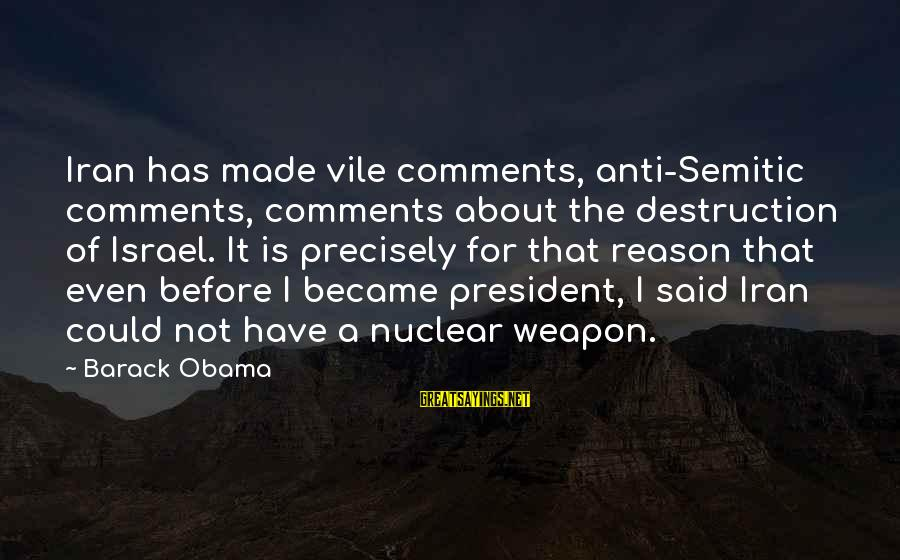 Kawalan Ng Oras Sa Relasyon Sayings By Barack Obama: Iran has made vile comments, anti-Semitic comments, comments about the destruction of Israel. It is
