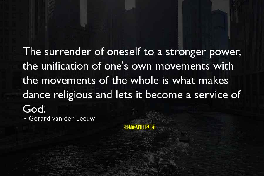 Kawalan Ng Oras Sa Relasyon Sayings By Gerard Van Der Leeuw: The surrender of oneself to a stronger power, the unification of one's own movements with