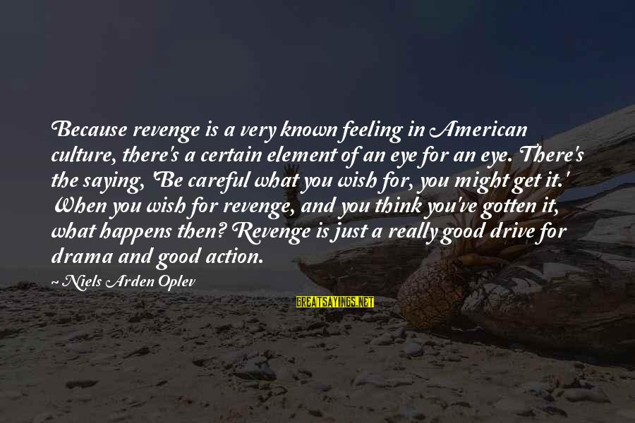 Kawalan Ng Oras Sa Relasyon Sayings By Niels Arden Oplev: Because revenge is a very known feeling in American culture, there's a certain element of