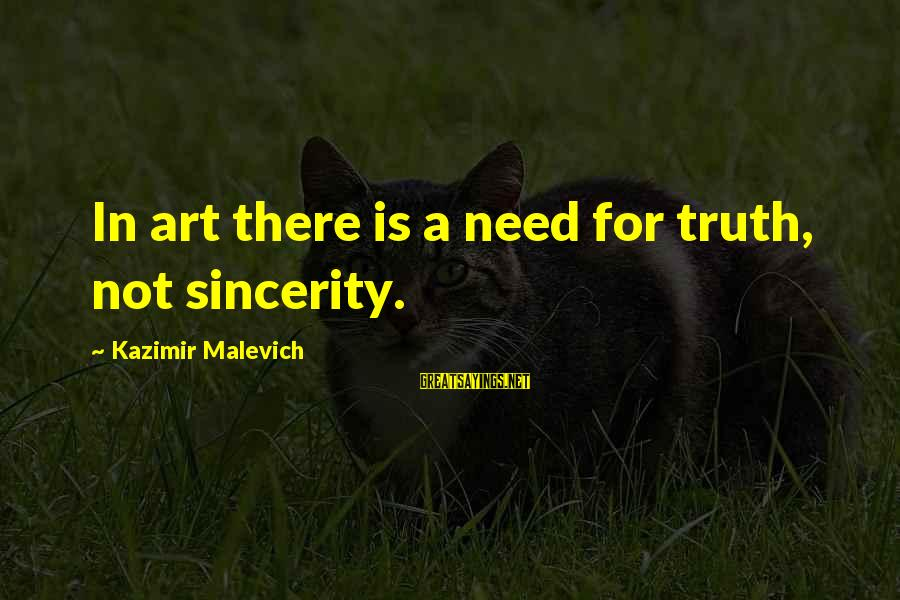 Kazimir Malevich Sayings By Kazimir Malevich: In art there is a need for truth, not sincerity.