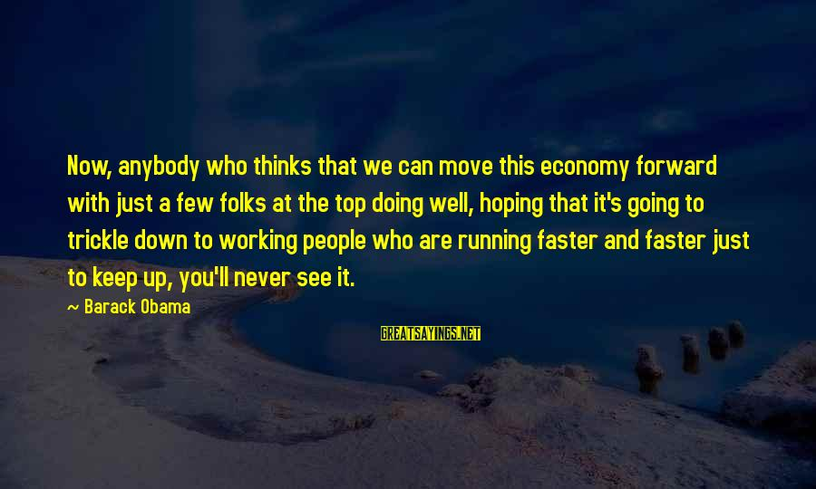 Keep Going Forward Sayings By Barack Obama: Now, anybody who thinks that we can move this economy forward with just a few