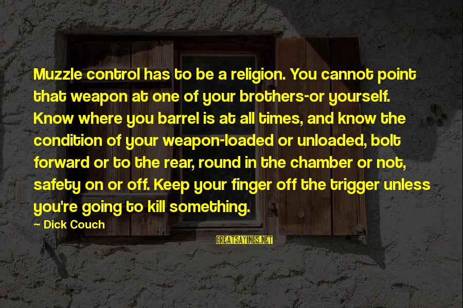 Keep Going Forward Sayings By Dick Couch: Muzzle control has to be a religion. You cannot point that weapon at one of