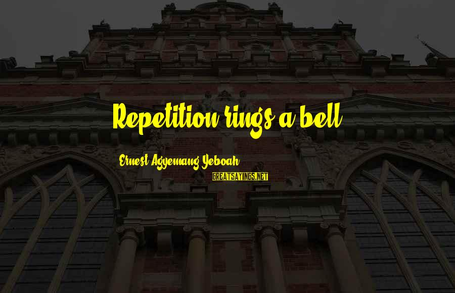 Keep Going Forward Sayings By Ernest Agyemang Yeboah: Repetition rings a bell!