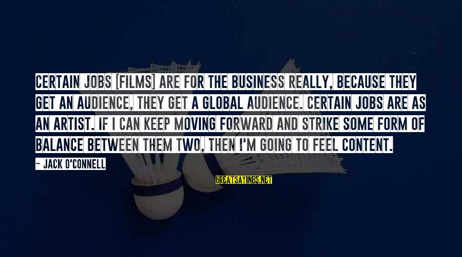 Keep Going Forward Sayings By Jack O'Connell: Certain jobs [films] are for the business really, because they get an audience, they get