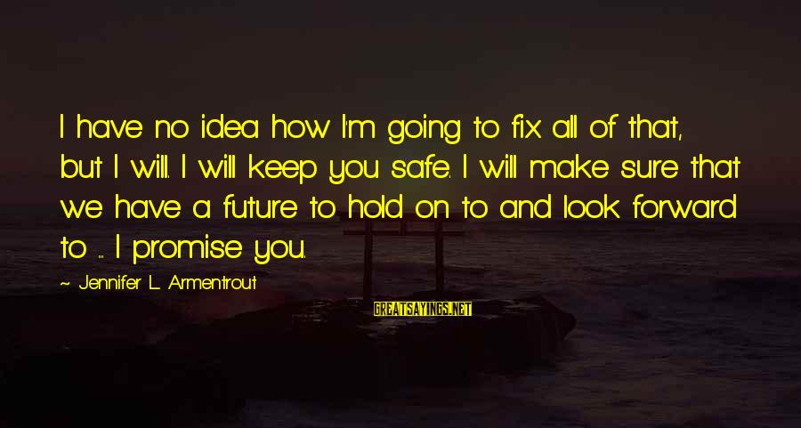 Keep Going Forward Sayings By Jennifer L. Armentrout: I have no idea how I'm going to fix all of that, but I will.
