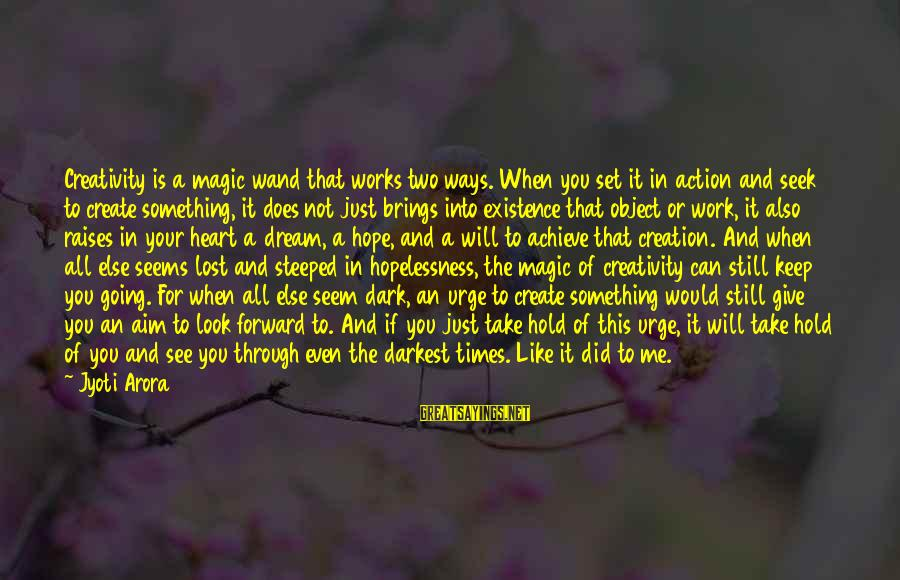 Keep Going Forward Sayings By Jyoti Arora: Creativity is a magic wand that works two ways. When you set it in action