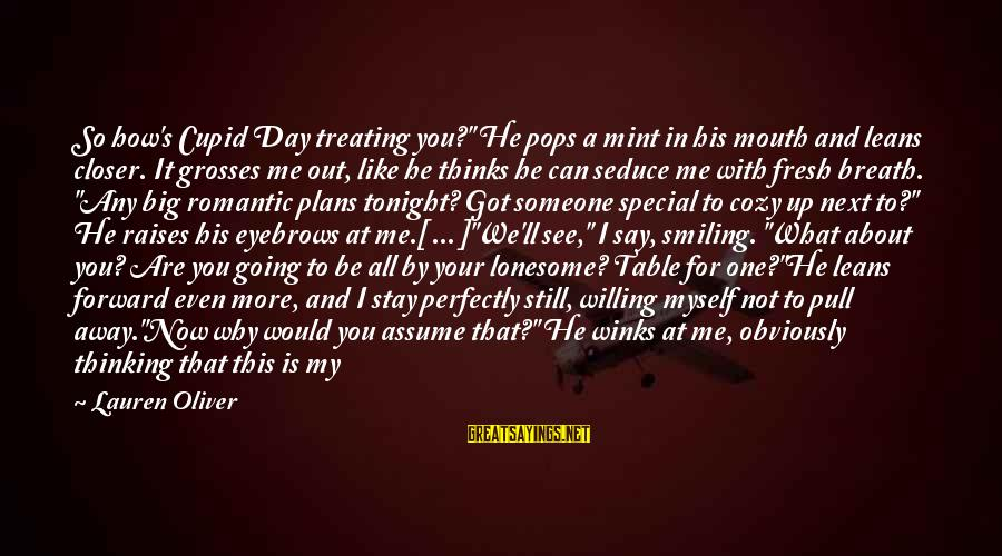 """Keep Going Forward Sayings By Lauren Oliver: So how's Cupid Day treating you?"""" He pops a mint in his mouth and leans"""
