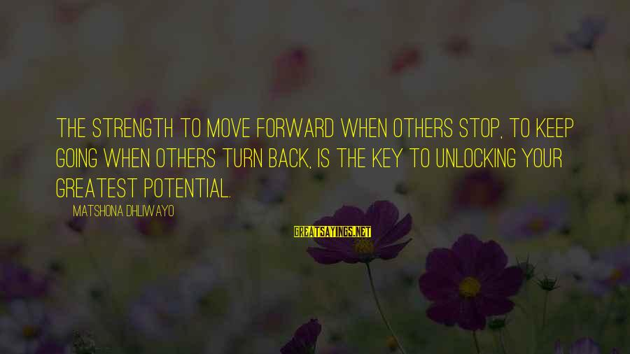 Keep Going Forward Sayings By Matshona Dhliwayo: The strength to move forward when others stop, to keep going when others turn back,