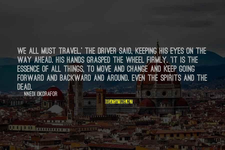 Keep Going Forward Sayings By Nnedi Okorafor: We all must travel,' the driver said, keeping his eyes on the way ahead. His