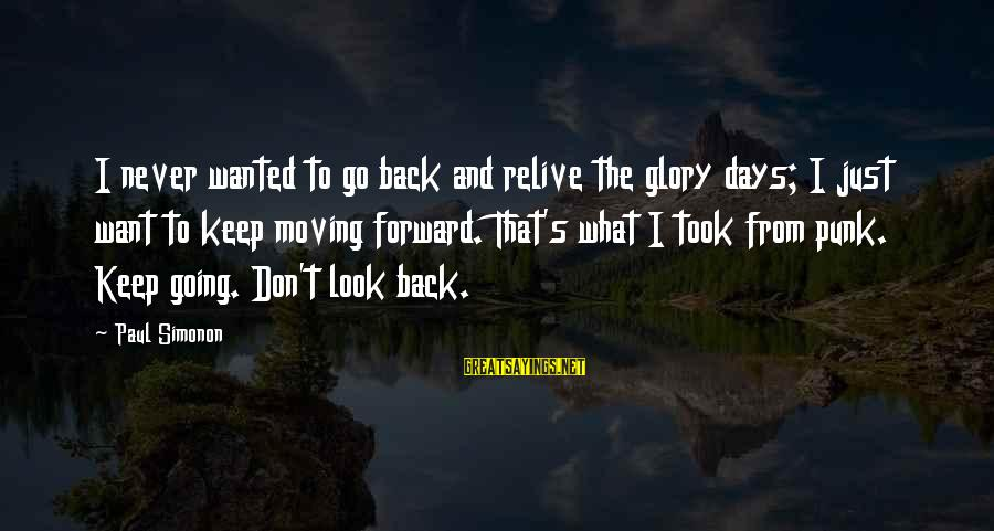 Keep Going Forward Sayings By Paul Simonon: I never wanted to go back and relive the glory days; I just want to