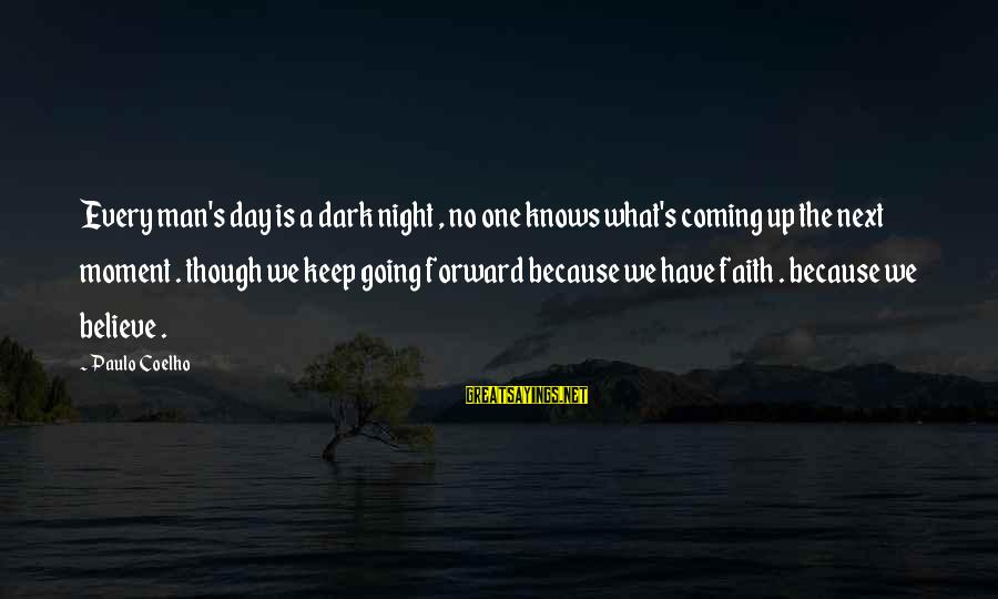Keep Going Forward Sayings By Paulo Coelho: Every man's day is a dark night , no one knows what's coming up the