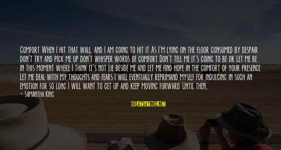 Keep Going Forward Sayings By Samantha King: Comfort When I hit that wall, and I am going to hit it As I'm