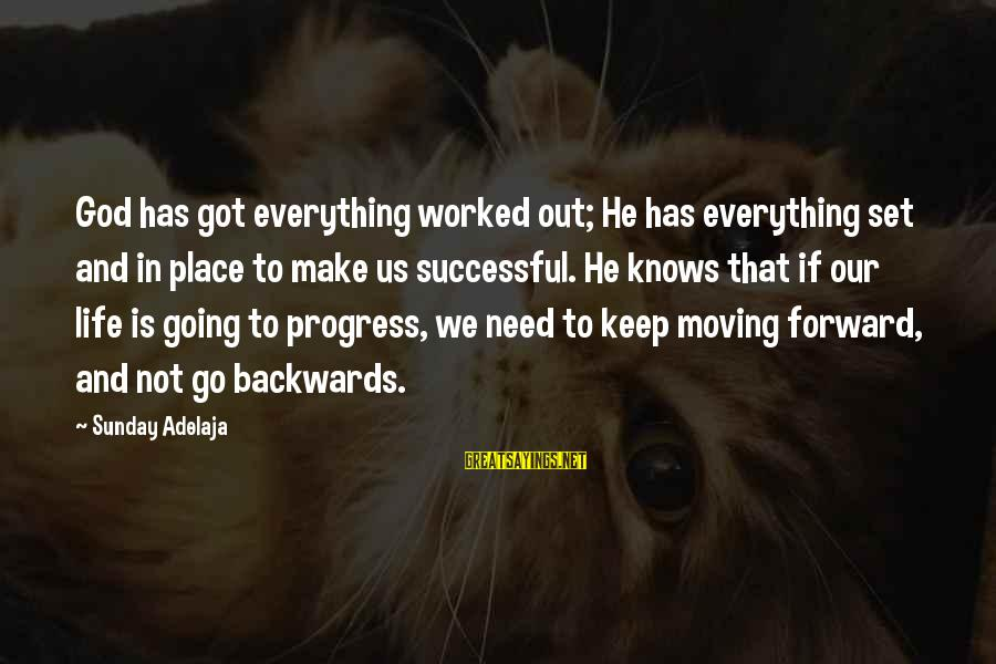 Keep Going Forward Sayings By Sunday Adelaja: God has got everything worked out; He has everything set and in place to make