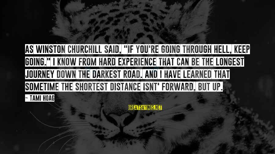 """Keep Going Forward Sayings By Tami Hoag: As Winston Churchill said, """"If you're going through hell, keep going."""" I know from hard"""