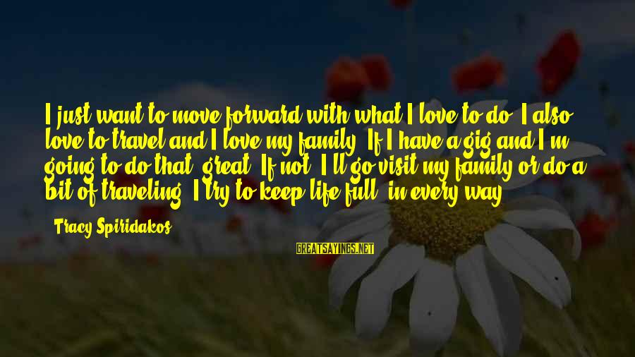 Keep Going Forward Sayings By Tracy Spiridakos: I just want to move forward with what I love to do. I also love
