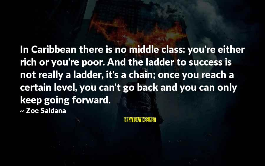 Keep Going Forward Sayings By Zoe Saldana: In Caribbean there is no middle class: you're either rich or you're poor. And the
