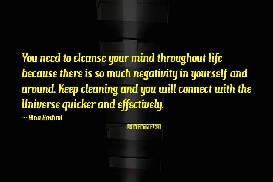 Keep Positive Quotes Sayings By Hina Hashmi: You need to cleanse your mind throughout life because there is so much negativity in