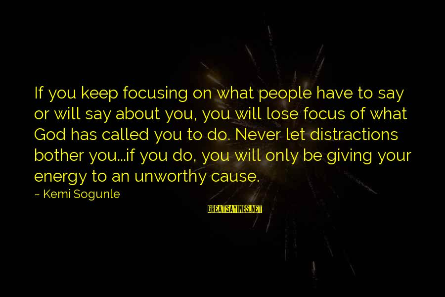 Keep Positive Quotes Sayings By Kemi Sogunle: If you keep focusing on what people have to say or will say about you,