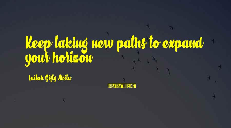 Keep Positive Quotes Sayings By Lailah Gifty Akita: Keep taking new paths to expand your horizon.