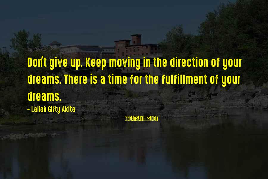 Keep Positive Quotes Sayings By Lailah Gifty Akita: Don't give up. Keep moving in the direction of your dreams. There is a time