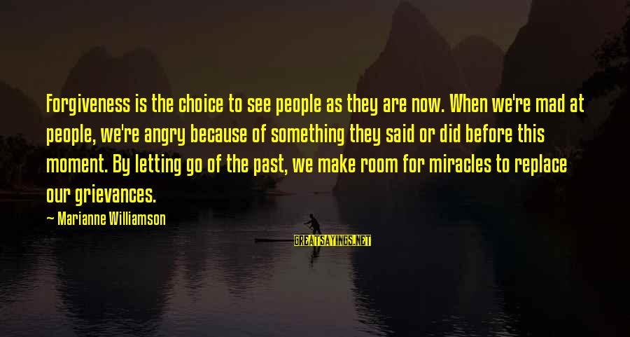 Keep Positive Quotes Sayings By Marianne Williamson: Forgiveness is the choice to see people as they are now. When we're mad at