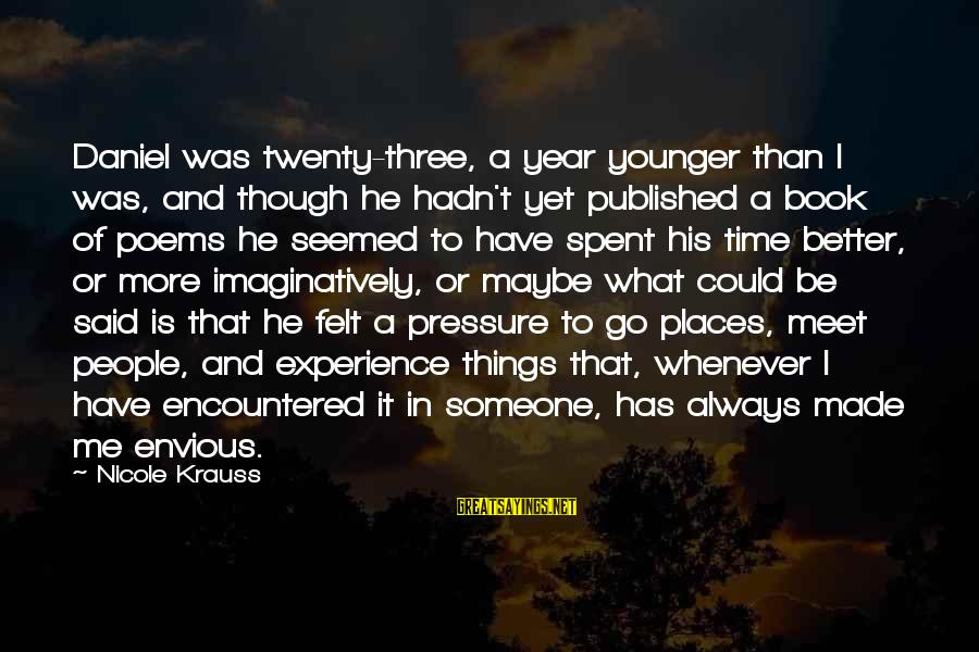 Keep Positive Quotes Sayings By Nicole Krauss: Daniel was twenty-three, a year younger than I was, and though he hadn't yet published