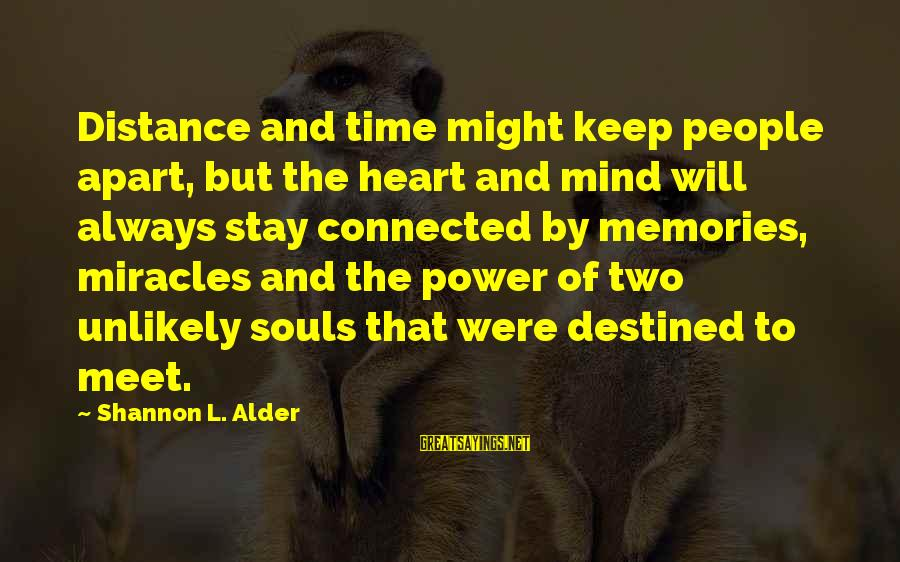 Keep Positive Quotes Sayings By Shannon L. Alder: Distance and time might keep people apart, but the heart and mind will always stay