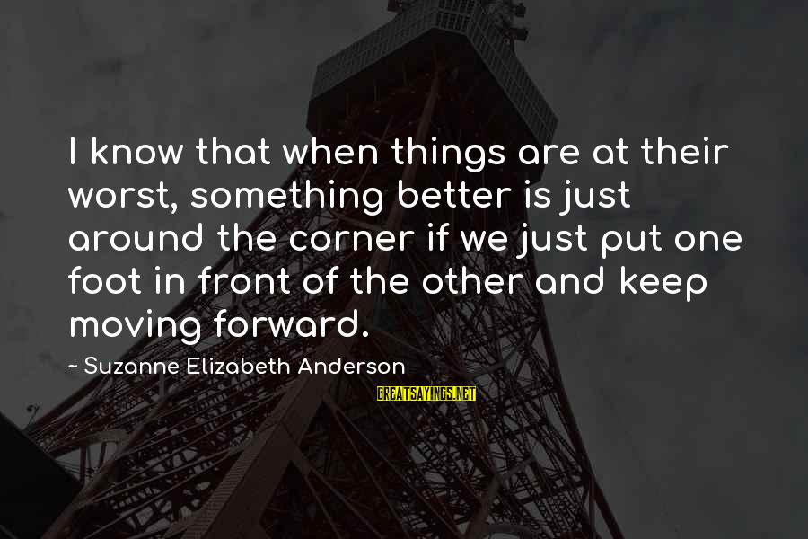 Keep Positive Quotes Sayings By Suzanne Elizabeth Anderson: I know that when things are at their worst, something better is just around the