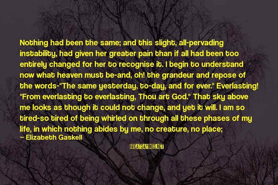 Keep Ya Head Up Sayings By Elizabeth Gaskell: Nothing had been the same; and this slight, all-pervading instability, had given her greater pain