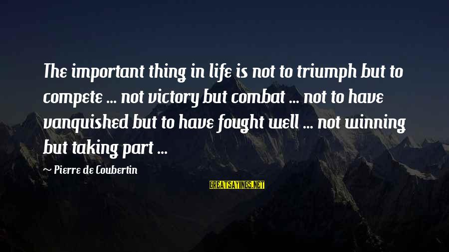 Keep Ya Head Up Sayings By Pierre De Coubertin: The important thing in life is not to triumph but to compete ... not victory
