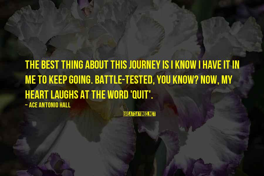 Keep You In My Life Sayings By Ace Antonio Hall: The best thing about this journey is I know I have it in me to