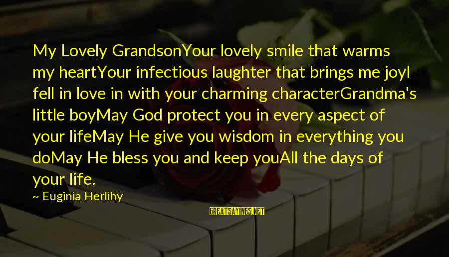 Keep You In My Life Sayings By Euginia Herlihy: My Lovely GrandsonYour lovely smile that warms my heartYour infectious laughter that brings me joyI