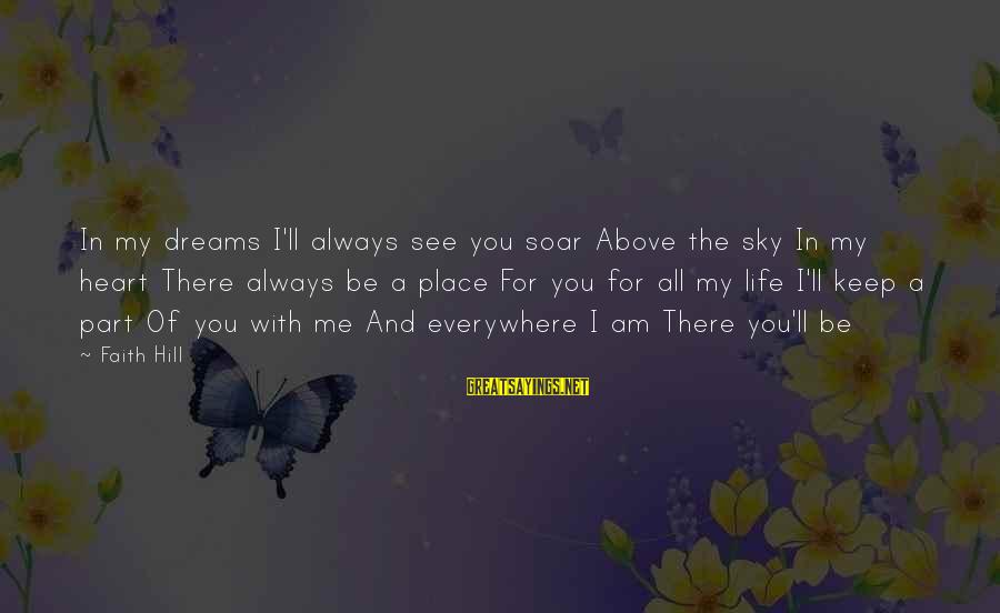Keep You In My Life Sayings By Faith Hill: In my dreams I'll always see you soar Above the sky In my heart There