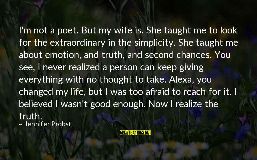 Keep You In My Life Sayings By Jennifer Probst: I'm not a poet. But my wife is. She taught me to look for the