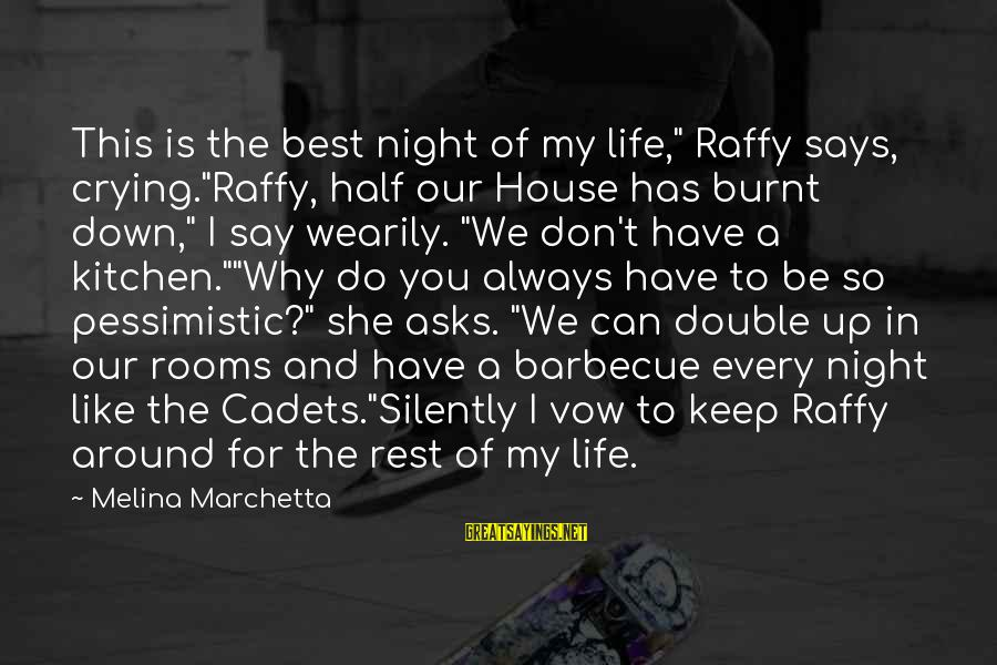 "Keep You In My Life Sayings By Melina Marchetta: This is the best night of my life,"" Raffy says, crying.""Raffy, half our House has"