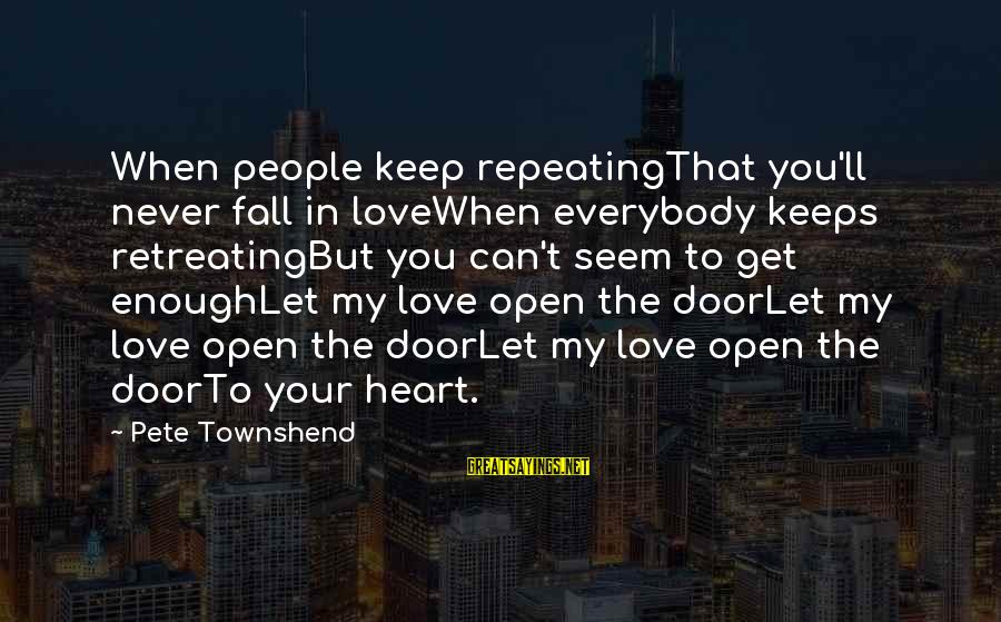 Keep You In My Life Sayings By Pete Townshend: When people keep repeatingThat you'll never fall in loveWhen everybody keeps retreatingBut you can't seem