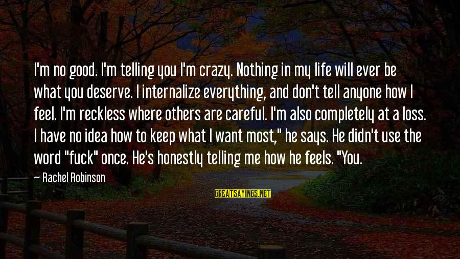 Keep You In My Life Sayings By Rachel Robinson: I'm no good. I'm telling you I'm crazy. Nothing in my life will ever be