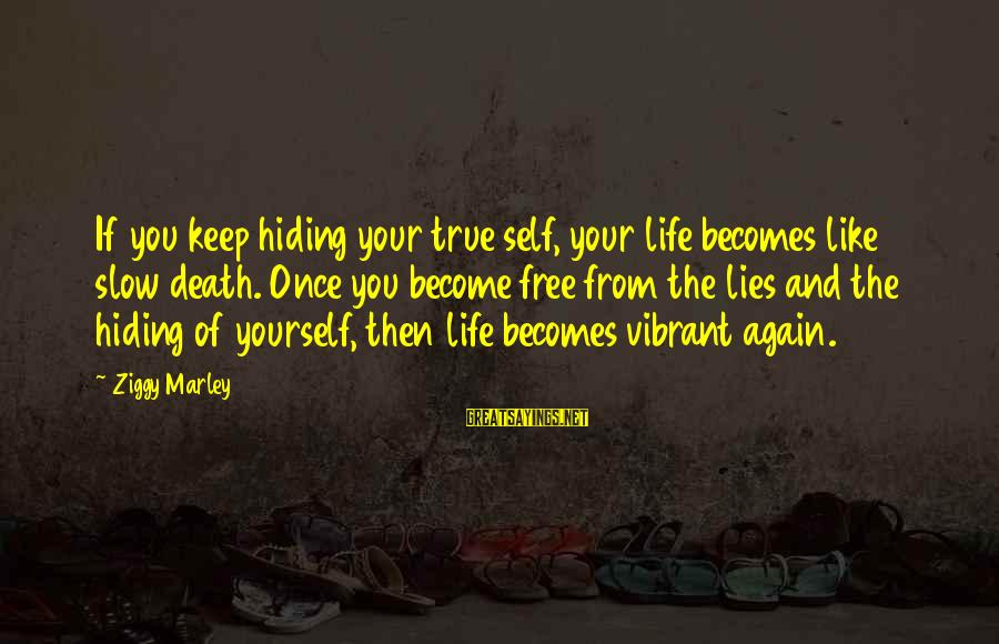 Keep Your Lies To Yourself Sayings By Ziggy Marley: If you keep hiding your true self, your life becomes like slow death. Once you