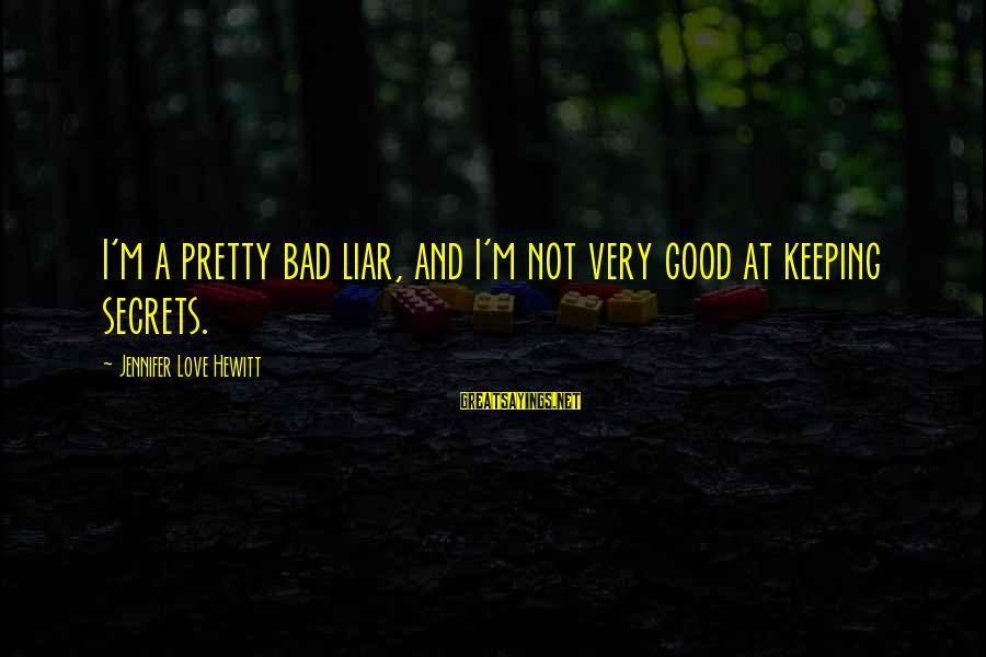 Keeping Bad Secrets Sayings By Jennifer Love Hewitt: I'm a pretty bad liar, and I'm not very good at keeping secrets.