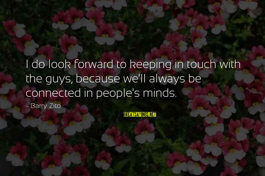 Keeping In Touch Sayings By Barry Zito: I do look forward to keeping in touch with the guys, because we'll always be
