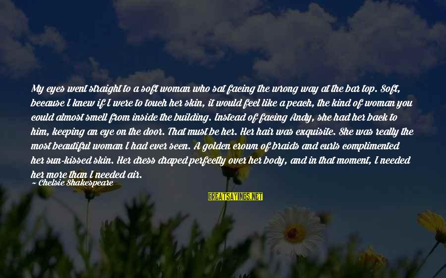Keeping In Touch Sayings By Chelsie Shakespeare: My eyes went straight to a soft woman who sat facing the wrong way at
