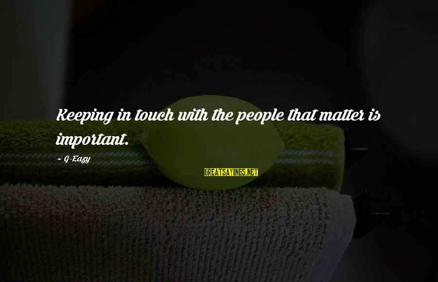 Keeping In Touch Sayings By G-Eazy: Keeping in touch with the people that matter is important.