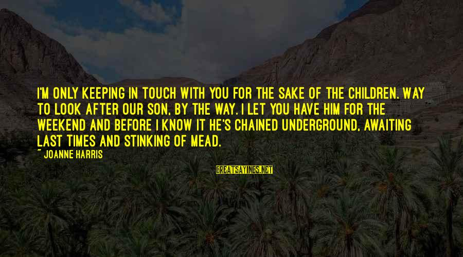 Keeping In Touch Sayings By Joanne Harris: I'm only keeping in touch with you for the sake of the children. Way to