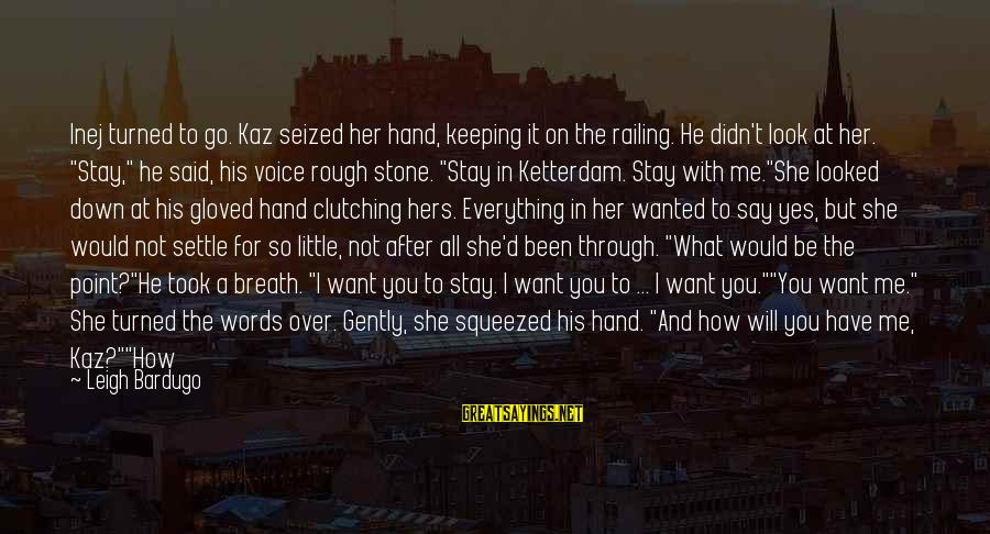 Keeping In Touch Sayings By Leigh Bardugo: Inej turned to go. Kaz seized her hand, keeping it on the railing. He didn't