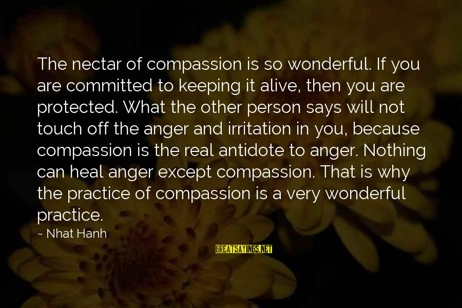 Keeping In Touch Sayings By Nhat Hanh: The nectar of compassion is so wonderful. If you are committed to keeping it alive,