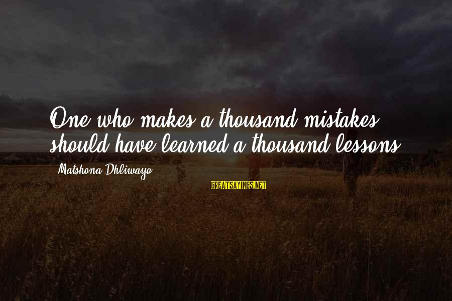 Keeping Things Hidden Sayings By Matshona Dhliwayo: One who makes a thousand mistakes should have learned a thousand lessons.