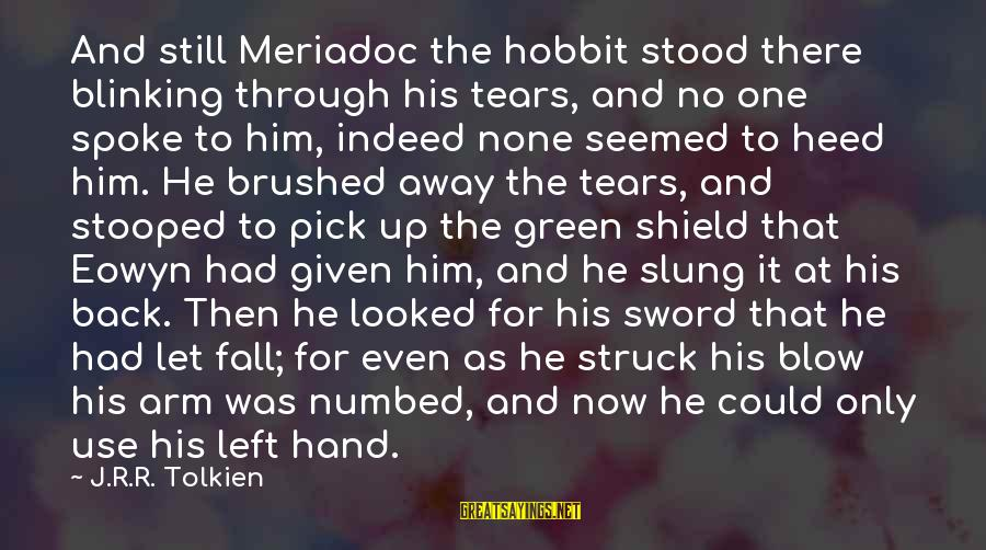 Keeping Your Head Up In Sports Sayings By J.R.R. Tolkien: And still Meriadoc the hobbit stood there blinking through his tears, and no one spoke