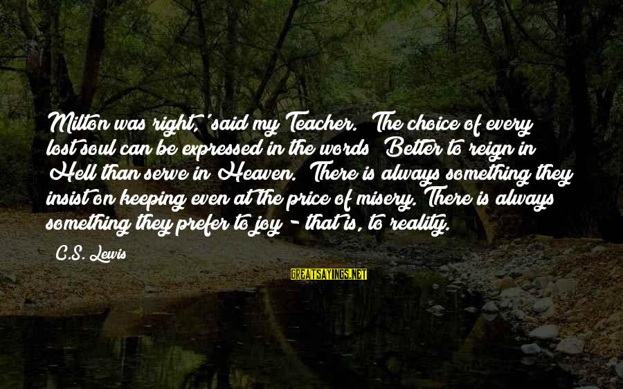 Keeping Your Joy Sayings By C.S. Lewis: Milton was right,' said my Teacher. 'The choice of every lost soul can be expressed